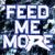Feed me more!