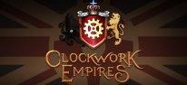 Clockwork Empires: Steampunk-Aufbauspiel verl�sst heute die Early-Access-Phase
