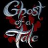 Ghost of a Tale für Allgemein